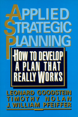 Applied Strategic Planning By Goodstein, Leonard D./ Nolan, Timothy M./ Pfeiffer, J. William